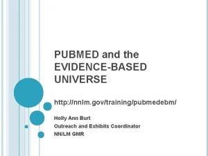 PUBMED and the EVIDENCEBASED UNIVERSE http nnlm govtrainingpubmedebm
