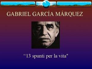 GABRIEL GARCA MRQUEZ 13 spunti per la vita
