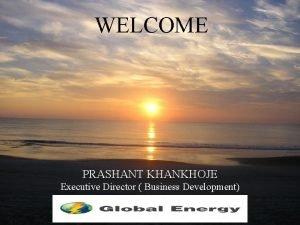 WELCOME 1 KPIT Cummins PRASHANT KHANKHOJE Executive Director