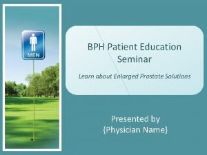 BPH Patient Education Seminar Learn about Enlarged Prostate
