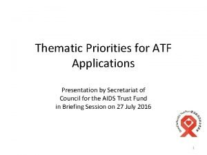 Thematic Priorities for ATF Applications Presentation by Secretariat