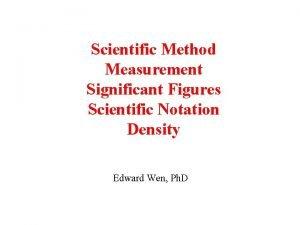 Scientific Method Measurement Significant Figures Scientific Notation Density