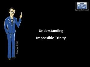 Understanding Copyright 2009 Impossible Trinity The Impossible trinity
