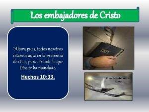 Los embajadores de Cristo Ahora pues todos nosotros