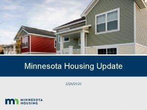 Minnesota Housing Overview Minnesota Housing Update 2262020 Governors