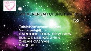 SEKOLAH MENENGAH CHUNG HWA BSB T 8 C