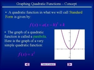 Graphing Quadratic Functions Concept A quadratic function in