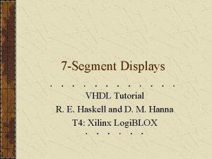 7 Segment Displays VHDL Tutorial R E Haskell