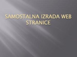 SAMOSTALNA IZRADA WEB STRANICE SAMOSTALNA IZRADA WEB STRANICE