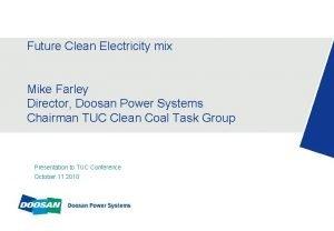 Future Clean Electricity mix Mike Farley Director Doosan