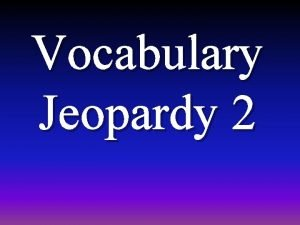 Vocabulary Jeopardy 2 Choice 1 Choice 2 Choice
