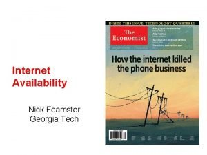 Internet Availability Nick Feamster Georgia Tech Availability of