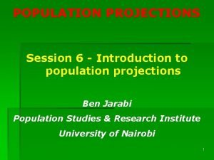 POPULATION PROJECTIONS Session 6 Introduction to population projections