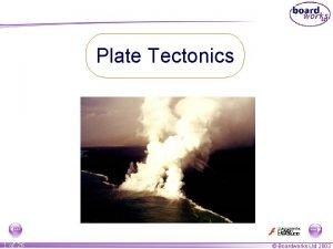 Plate Tectonics 1 of 26 Boardworks Ltd 2003