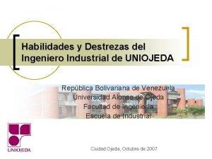 Habilidades y Destrezas del Ingeniero Industrial de UNIOJEDA