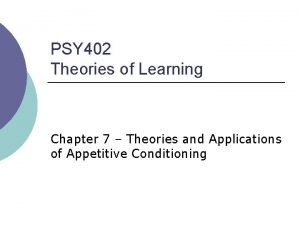 PSY 402 Theories of Learning Chapter 7 Theories