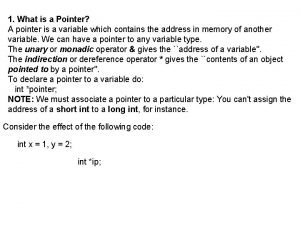 1 What is a Pointer A pointer is