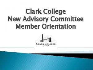 Clark College New Advisory Committee Member Orientation Advisory