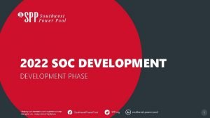 2022 SOC DEVELOPMENT PHASE Helping our members work