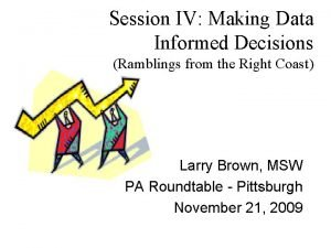Session IV Making Data Informed Decisions Ramblings from