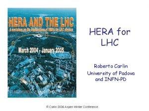 HERA for LHC Roberto Carlin University of Padova