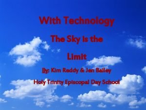 With Technology The Sky is the Limit By