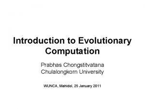 Introduction to Evolutionary Computation Prabhas Chongstitvatana Chulalongkorn University