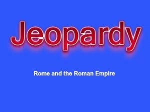 Rome and the Roman Empire Roman Geography Emperors