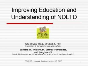 Improving Education and Understanding of NDLTD Seungwon Yang