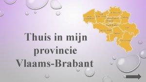 Thuis in mijn provincie VlaamsBrabant Hoe wordt mijn