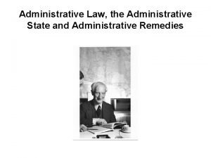 Administrative Law the Administrative State and Administrative Remedies