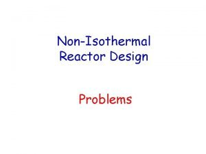 NonIsothermal Reactor Design Problems Problems The following reaction