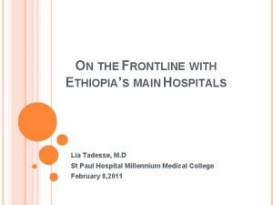 ON THE FRONTLINE WITH ETHIOPIAS MAIN HOSPITALS Lia