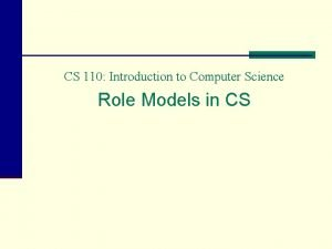 CS 110 Introduction to Computer Science Role Models