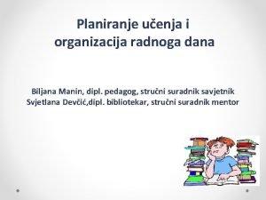 Planiranje uenja i organizacija radnoga dana Biljana Manin