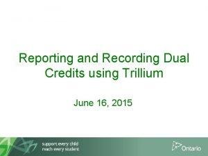 Reporting and Recording Dual Credits using Trillium June