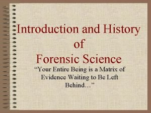 Introduction and History of Forensic Science Your Entire
