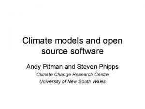 Climate models and open source software Andy Pitman