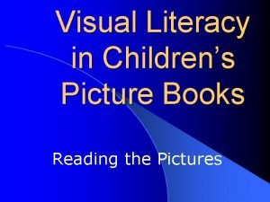 Visual Literacy in Childrens Picture Books Reading the