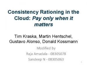 Consistency Rationing in the Cloud Pay only when