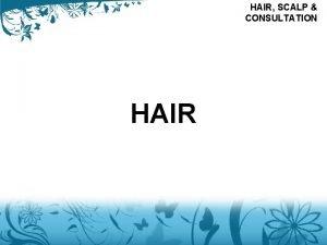 HAIR SCALP CONSULTATION HAIR THE HAIR SHAFT THE