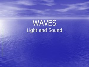 WAVES Light and Sound Waves All waves carry