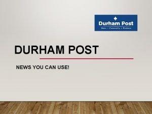 DURHAM POST NEWS YOU CAN USE DURHAM REGION