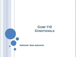 COMP 110 CONDITIONALS Instructor Sasa Junuzovic PREREQUISITE Conditionals