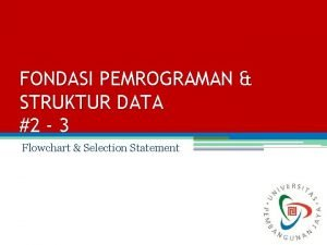 FONDASI PEMROGRAMAN STRUKTUR DATA 2 3 Flowchart Selection