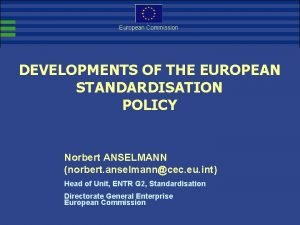 European Commission DEVELOPMENTS OF THE EUROPEAN STANDARDISATION POLICY