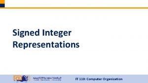Signed Integer Representations IT 110 Computer Organization Signed