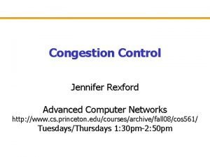 Congestion Control Jennifer Rexford Advanced Computer Networks http