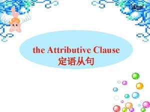 the Attributive Clause who 1 The teachers are