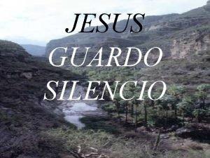 JESUS GUARDO SILENCIO An no llego a comprender